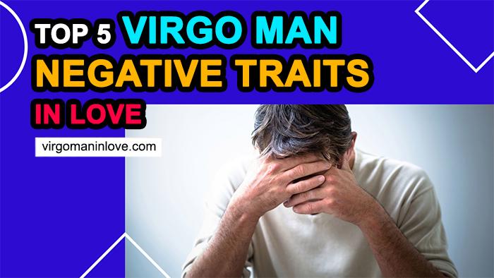 Top 5 Virgo Man Negative Traits in Love