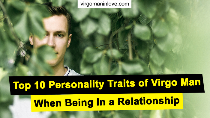 Top 10 Personality Traits of Virgo Man When Being in a Relationship
