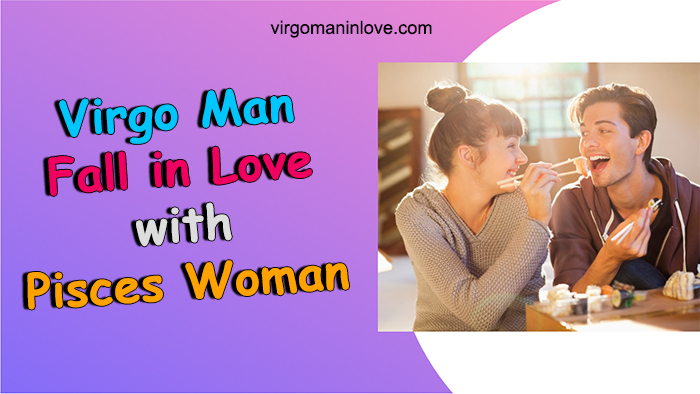 Can Virgo Man Fall in Love with Pisces Woman? (Answer HERE)