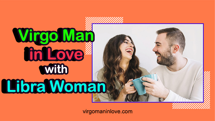 Virgo Man in Love with Libra Woman: Will This Pair Last?